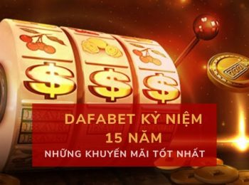 Những khuyến mãi tốt nhất từ Dafabet nhân dịp kỷ niệm 15 năm