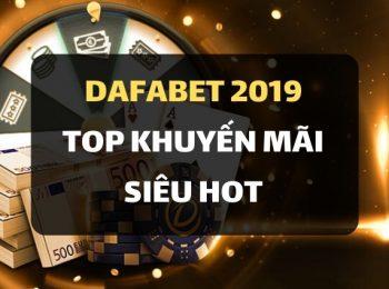 Top các khuyến mãi siêu HOT tại nhà cái Dafabet 2019