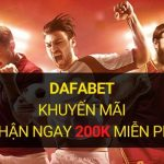 Dafabet khuyến mãi 200k cho Thành viên mới tại Thể thao Dafa!